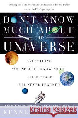 Don't Know Much about the Universe: Everything You Need to Know about Outer Space But Never Learned Kenneth C. Davis 9780060932565