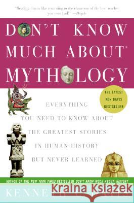 Don't Know Much about Mythology: Everything You Need to Know about the Greatest Stories in Human History But Never Learned Kenneth C. Davis 9780060932572