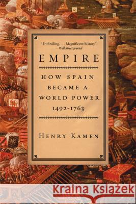 Empire: How Spain Became a World Power, 1492-1763 Henry Arthur Francis Kamen 9780060932640