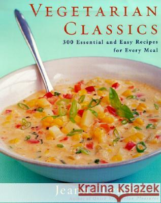 Vegetarian Classics: 300 Essential and Easy Recipes for Every Meal Jeanne Lemlin 9780060932732