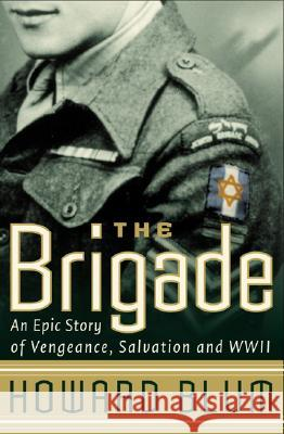 The Brigade: An Epic Story of Vengeance, Salvation, and WWII Howard Blum Entertainment Hardscrabble 9780060932831