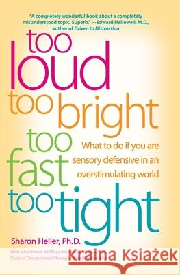 Too Loud, Too Bright, Too Fast, Too Tight: What to Do If You Are Sensory Defensive in an Overstimulating World Sharon Heller 9780060932923