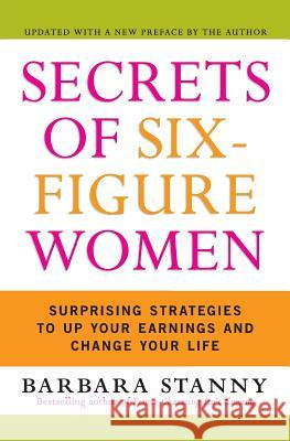 Secrets of Six-Figure Women: Surprising Strategies to Up Your Earnings and Change Your Life Barbara Stanny 9780060933463