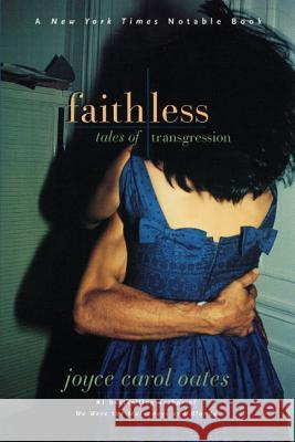 Faithless: Tales of Transgression Joyce Carol Oates 9780060933579