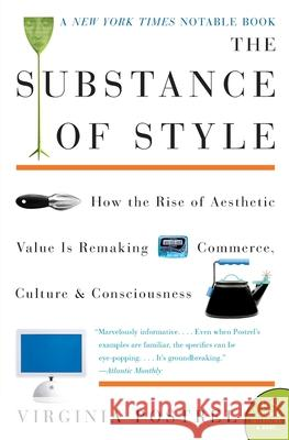 The Substance of Style: How the Rise of Aesthetic Value Is Remaking Commerce, Culture, and Consciousness Virginia I. Postrel 9780060933852