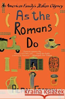 As the Romans Do: An American Family's Italian Odyssey Alan Epstein 9780060933951 Harper Perennial