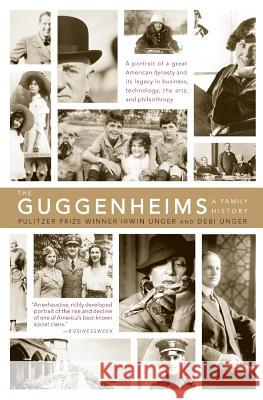 The Guggenheims : A Family History Debi Unger Irwin Unger 9780060934002