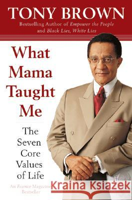 What Mama Taught Me: The Seven Core Values of Life Tony Brown 9780060934309