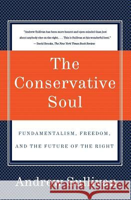 The Conservative Soul: Fundamentalism, Freedom, and the Future of the Right Andrew Sullivan 9780060934378
