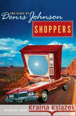 Shoppers: Two Plays by Denis Johnson Denis Johnson 9780060934408