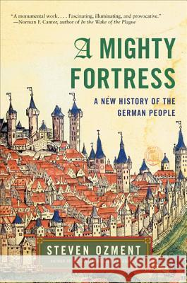 A Mighty Fortress: A New History of the German People Steven E. Ozment 9780060934835