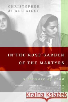 In the Rose Garden of the Martyrs: A Memoir of Iran Christopher d 9780060935368