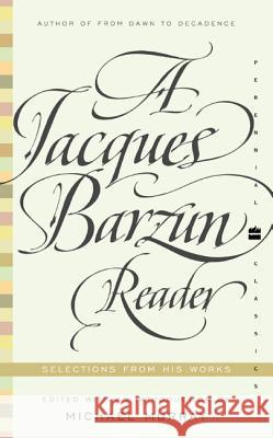 A Jacques Barzun Reader: Selections from His Works Jacques Barzun 9780060935429