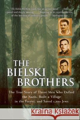 The Bielski Brothers: The True Story of Three Men Who Defied the Nazis, Built a Village in the Forest, and Saved 1,200 Jews Peter Duffy 9780060935535