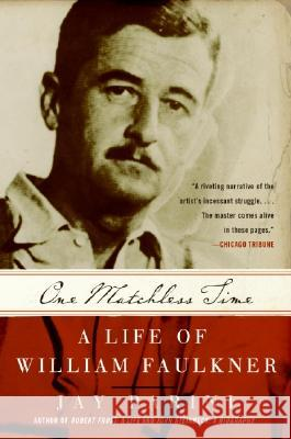 One Matchless Time: A Life of William Faulkner Jay Parini 9780060935559 Harper Perennial