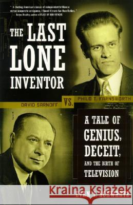 The Last Lone Inventor: A Tale of Genius, Deceit, and the Birth of Television Evan I. Schwartz 9780060935597