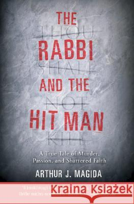 The Rabbi and the Hit Man: A True Tale of Murder, Passion, and Shattered Faith Arthur J. Magida 9780060935610
