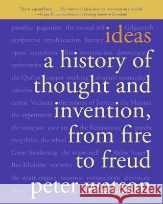 Ideas: A History of Thought and Invention, from Fire to Freud Peter Watson 9780060935641