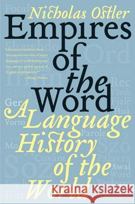 Empires of the Word : A Language History of the world Nicholas Ostler 9780060935726