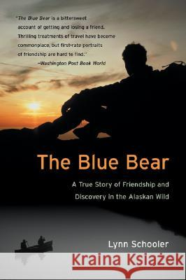 The Blue Bear: A True Story of Friendship and Discovery in the Alaskan Wild Lynn Schooler 9780060935733