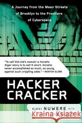 Hacker Cracker: A Journey from the Mean Streets of Brooklyn to the Frontiers of Cyberspace Ejovi Nuwere David Chanoff 9780060935818
