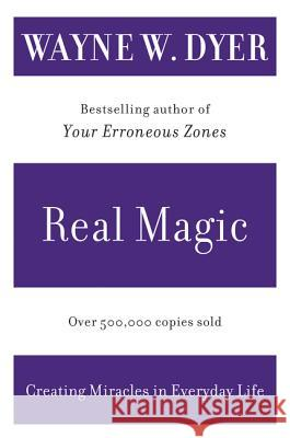 Real Magic: Creating Miracles in Everyday Life Wayne W. Dyer 9780060935825