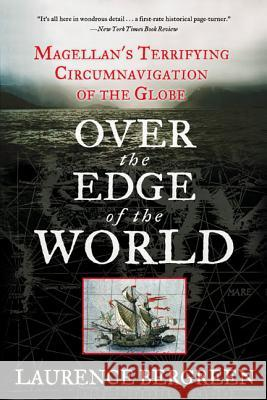 Over the Edge of the World: Magellan's Terrifying Circumnavigation of the Globe Laurence Bergreen 9780060936389