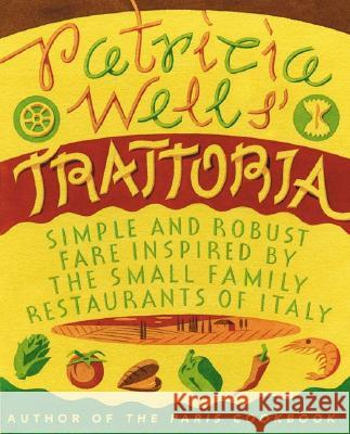 Patricia Wells' Trattoria: Simple and Robust Fare Inspired by the Small Family Restaurants of Italy Patricia Wells 9780060936525