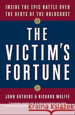 The Victim's Fortune: Inside the Epic Battle Over the Debts of the Holocaust John Authers Richard C. Wolffe 9780060936877