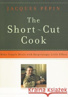 The Short-Cut Cook Jacques Pepin 9780060936921
