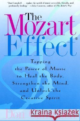 The Mozart Effect: Tapping the Power of Music to Heal the Body, Strengthen the Mind, and Unlock the Creative Spirit Don Campbell 9780060937201