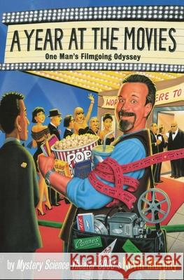 A Year at the Movies: One Man's Filmgoing Odyssey Kevin Murphy 9780060937867