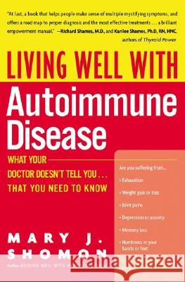 Living Well with Autoimmune Disease: What Your Doctor Doesn't Tell You...That You Need to Know Mary J. Shomon 9780060938192
