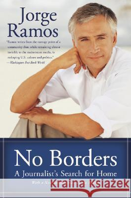 No Borders: A Journalist's Search for Home Jorge Ramos 9780060938260