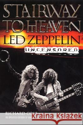 Stairway to Heaven : Led Zeppelin Uncensored Richard Cole Richard Trubo 9780060938376
