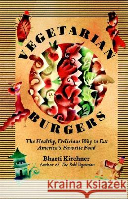 Vegetarian Burgers: The Healthy, Delicious Way to Eat America's Favorite Food Bharti Kirchner 9780060951153