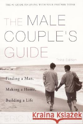 Male Couple's Guide 3e: Finding a Man, Making a Home, Building a Life Eric Marcus 9780060952754
