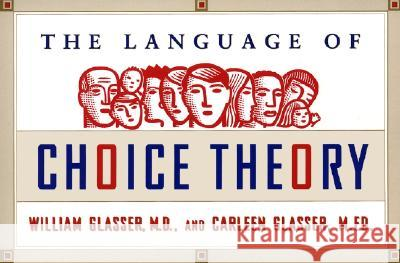The Language of Choice Theory William Glasser Carleen Glasser 9780060953232