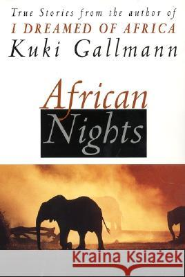 African Nights: True Stories from the Author of I Dreamed of Africa Kuki Gallmann 9780060954833