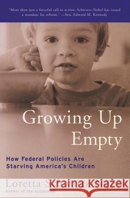 Growing Up Empty: How Federal Policies Are Starving America's Children Loretta Schwartz-Nobel 9780060954864