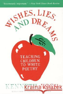 Wishes, Lies, and Dreams: Teaching Children to Write Poetry Kenneth Koch Ron Padgett Ron Padgett 9780060955090