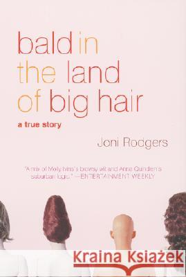 Bald in the Land of Big Hair: A True Story Joni Rodgers 9780060955267
