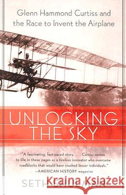 Unlocking the Sky: Glenn Hammond Curtiss and the Race to Invent the Airplane Seth Shulman 9780060956158