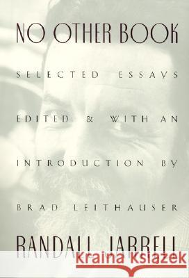 No Other Book: Selected Essays Randall Jarrell Brad Leithauser Brad Leithauser 9780060956387