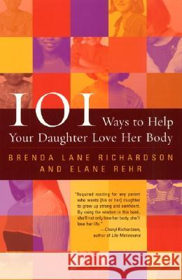 101 Ways to Help Your Daughter Love Her Body Brenda Richardson Elane Rehr Elaine Rehr 9780060956677