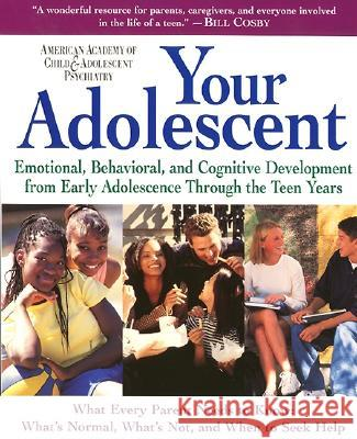 Your Adolescent: Emotional, Behavioral, and Cognitive Development from Early Adolescence Through the Teen Years David Pruitt Aacap 9780060956769