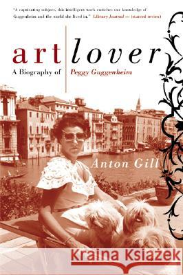 Art Lover: A Biography of Peggy Guggenheim Anton Gill 9780060956813