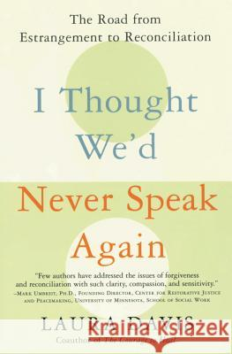 I Thought We'd Never Speak Again: The Road from Estrangement to Reconciliation Laura Davis 9780060957025