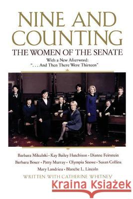 Nine and Counting: The Women of the Senate Barbara Boxer Dianne Feinstein Kay Bailey Hutchison 9780060957063