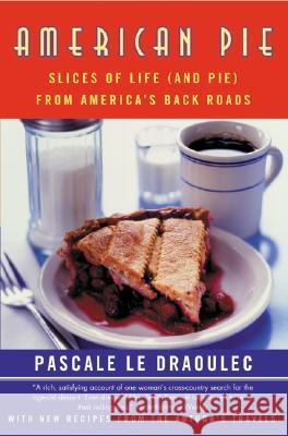 American Pie: Slices of Life (and Pie) from America's Back Roads Pascale L 9780060957322 Harper Perennial